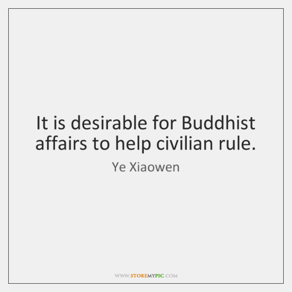 It is desirable for Buddhist affairs to help civilian rule.