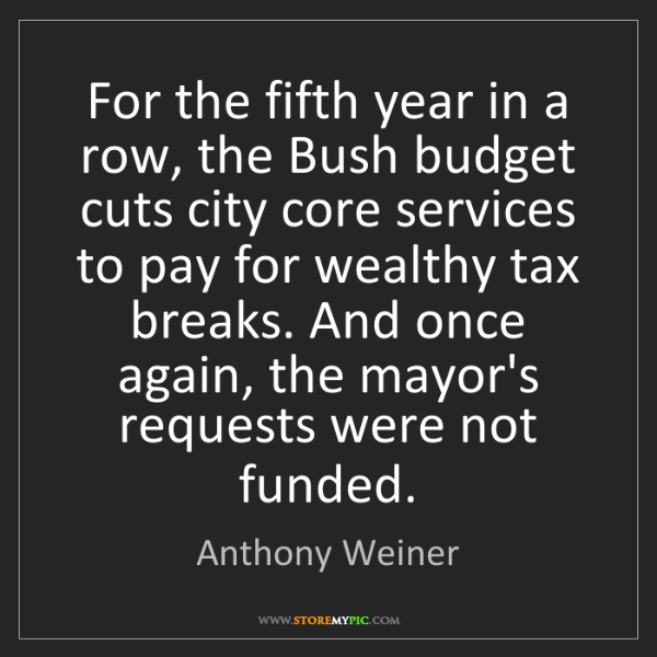 Anthony Weiner: For the fifth year in a row, the Bush budget cuts city...