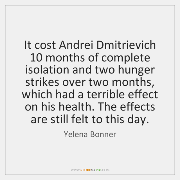 It cost Andrei Dmitrievich 10 months of complete isolation and two hunger strikes ...