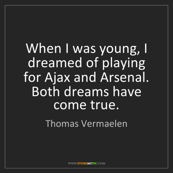 Thomas Vermaelen: When I was young, I dreamed of playing for Ajax and Arsenal....