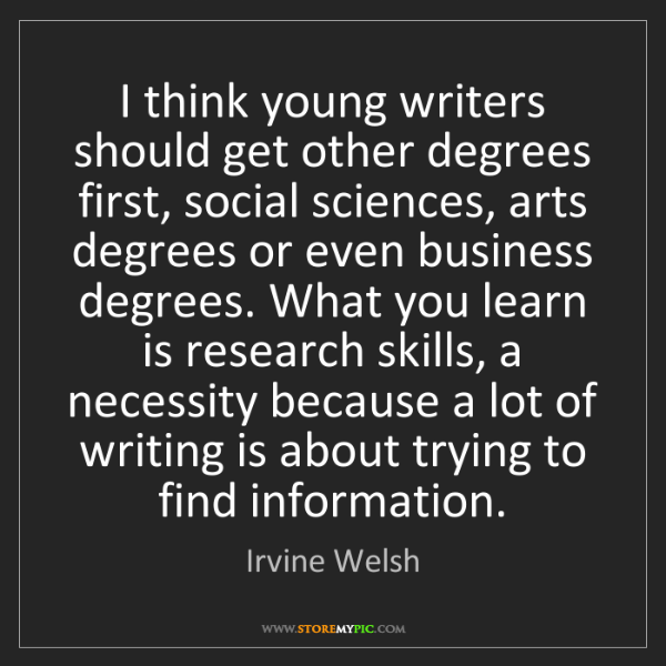 Irvine Welsh: I think young writers should get other degrees first,...