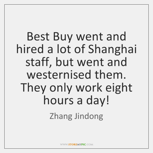 Best Buy went and hired a lot of Shanghai staff, but went ...