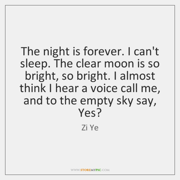 The night is forever. I can't sleep. The clear moon is so ...