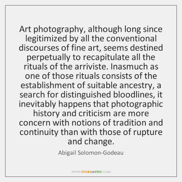 Art photography, although long since legitimized by all the conventional discourses of ...