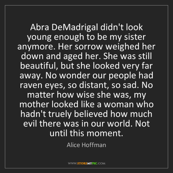 Alice Hoffman: Abra DeMadrigal didn't look young enough to be my sister...