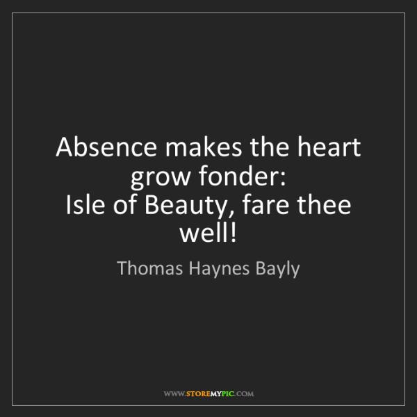 Thomas Haynes Bayly: Absence makes the heart grow fonder:   Isle of Beauty,...