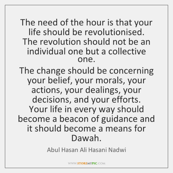 The need of the hour is that your life should be revolutionised.  ...