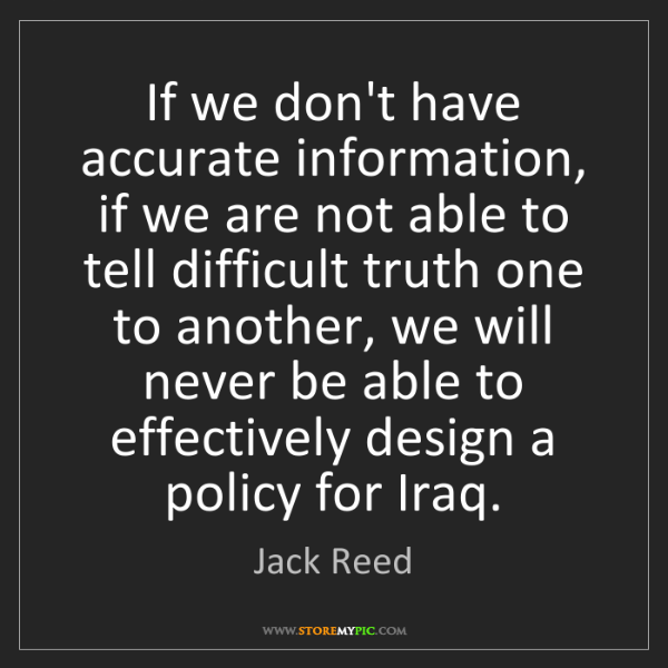 Jack Reed: If we don't have accurate information, if we are not...