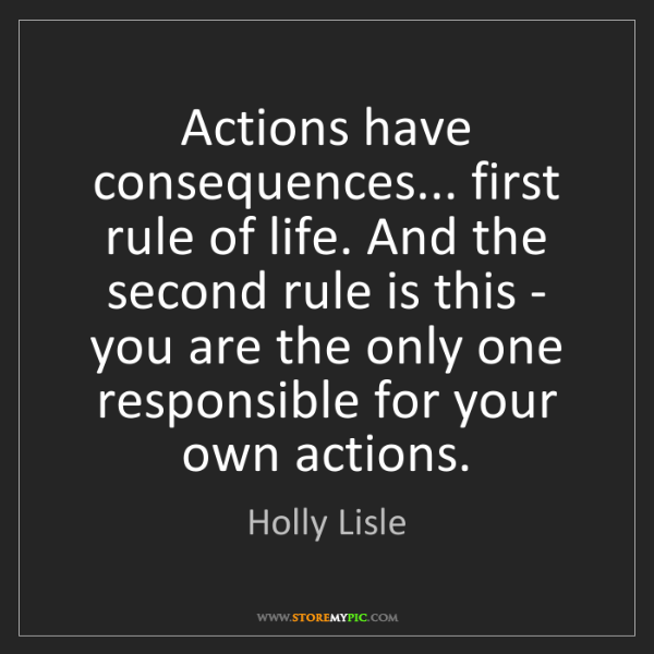 Holly Lisle: Actions have consequences... first rule of life. And...