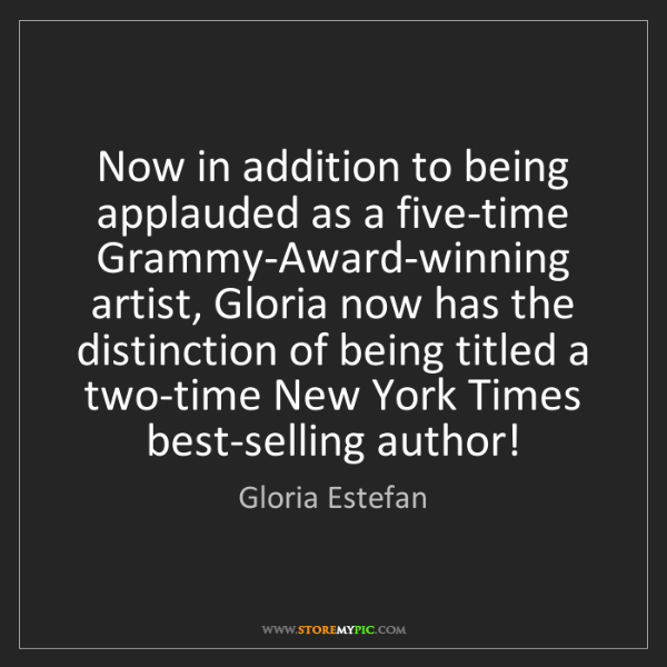 Gloria Estefan: Now in addition to being applauded as a five-time Grammy-Award-winning...