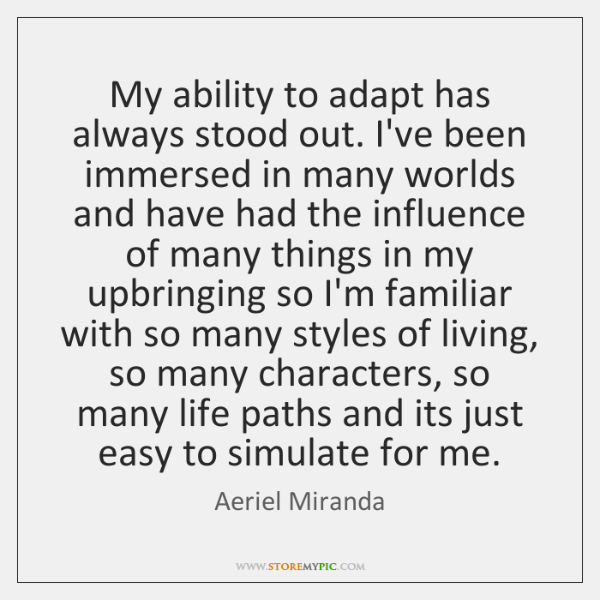 My ability to adapt has always stood out. I've been immersed in ...