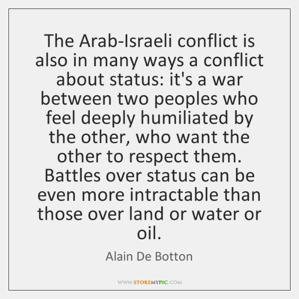 The Arab-Israeli conflict is also in many ways a conflict about status: ...