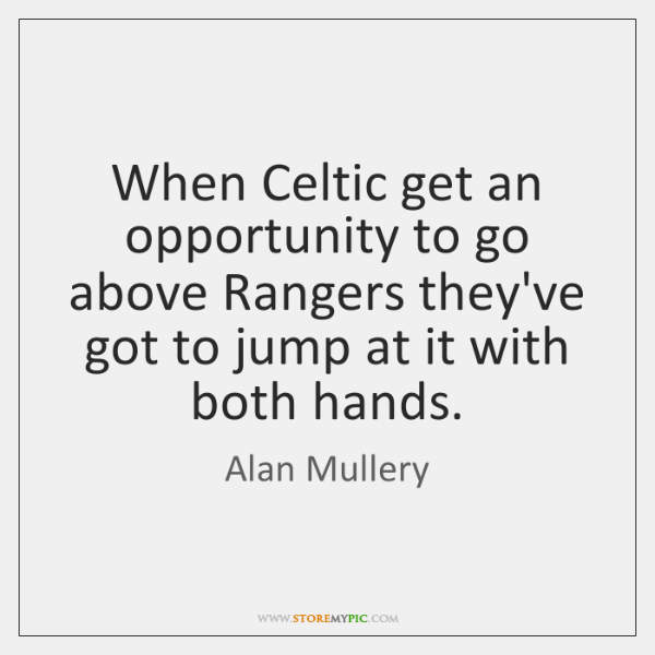 When Celtic get an opportunity to go above Rangers they've got to ...