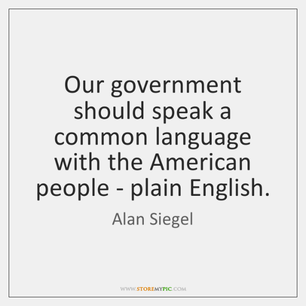 Our government should speak a common language with the American people - ...