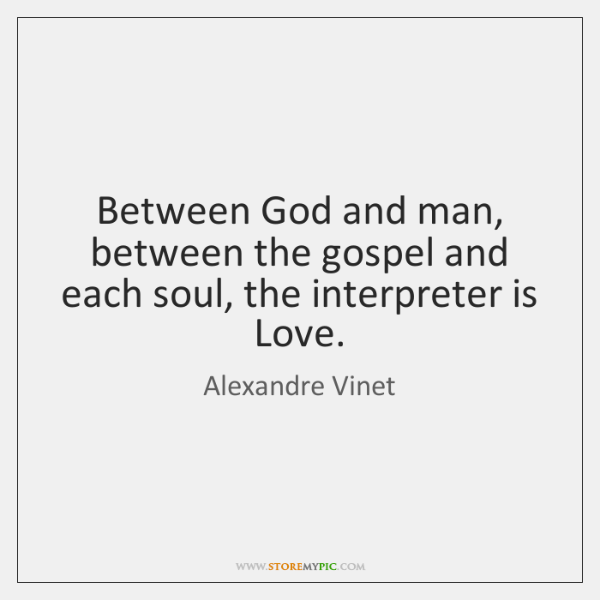 Between God and man, between the gospel and each soul, the interpreter ...