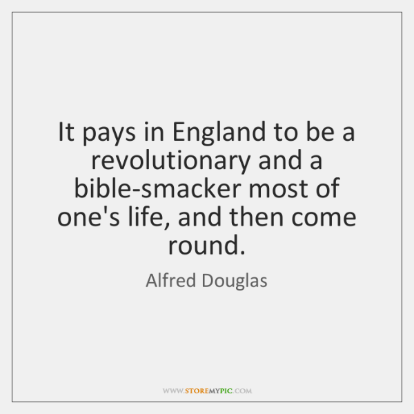 It pays in England to be a revolutionary and a bible-smacker most ...