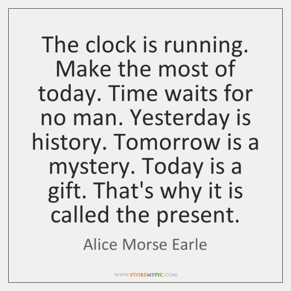 The Clock Is Running Make The Most Of Today Time Waits For