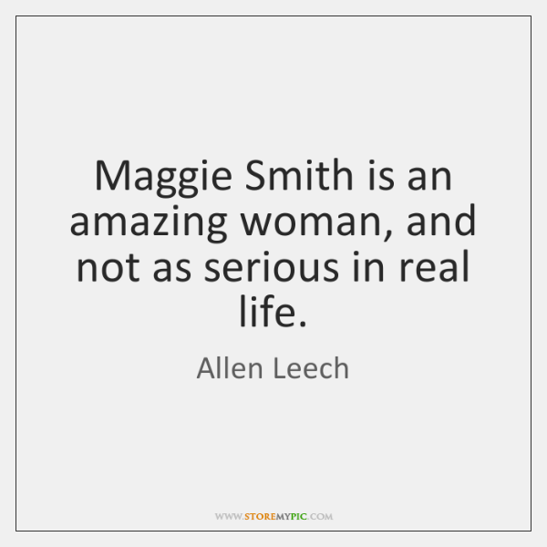 Maggie Smith is an amazing woman, and not as serious in real ...