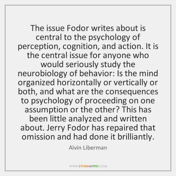 The issue Fodor writes about is central to the psychology of perception, ...