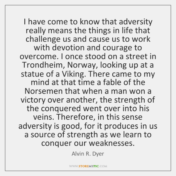 I have come to know that adversity really means the things in ...