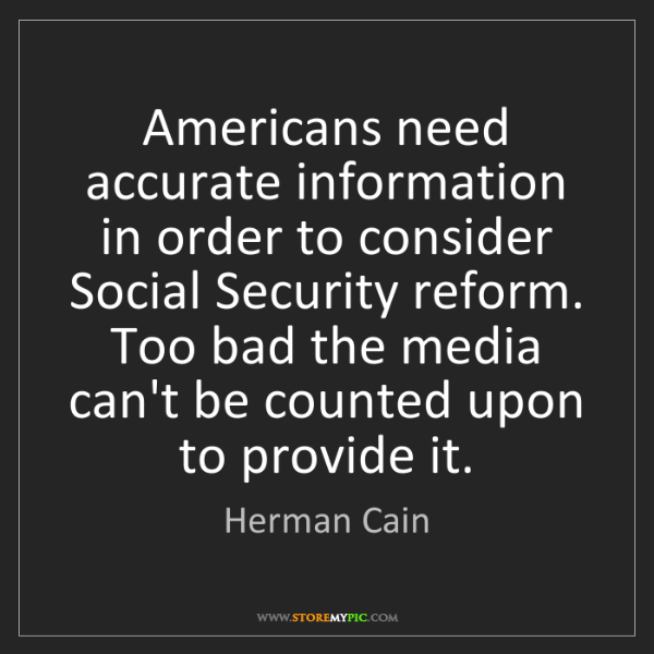 Herman Cain: Americans need accurate information in order to consider...