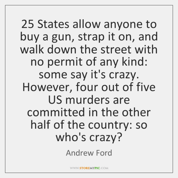 25 States allow anyone to buy a gun, strap it on, and walk ...