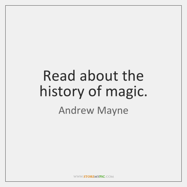 Read about the history of magic.