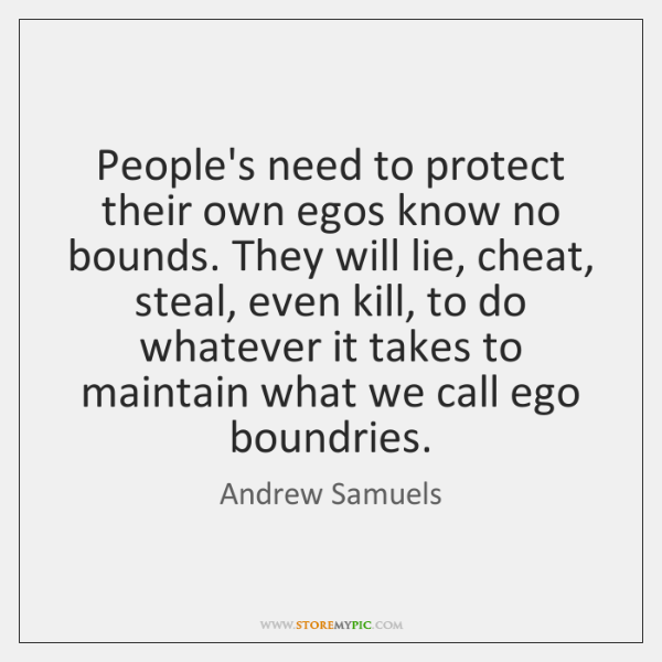 People's need to protect their own egos know no bounds. They will ...