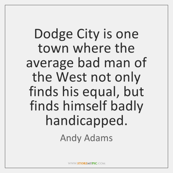 Dodge City is one town where the average bad man of the ...
