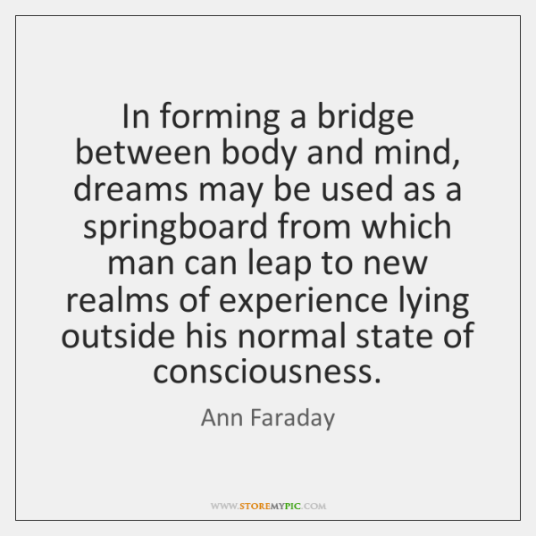 In forming a bridge between body and mind, dreams may be used ...