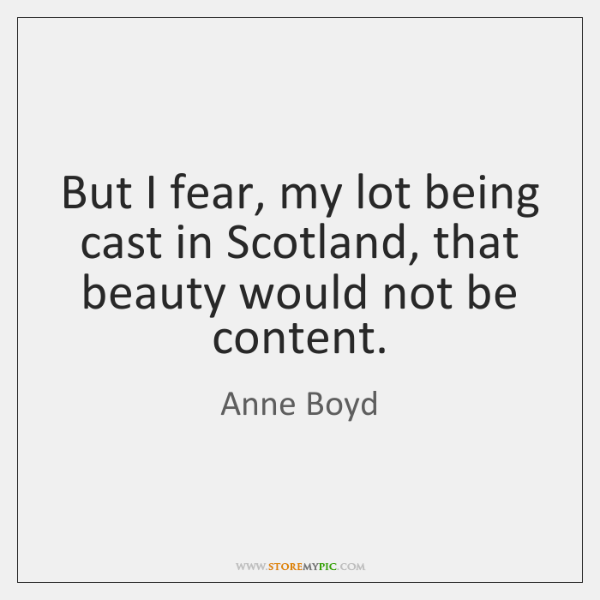 But I fear, my lot being cast in Scotland, that beauty would ...
