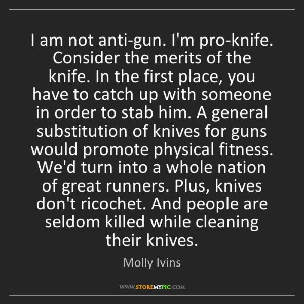 Molly Ivins: I am not anti-gun. I'm pro-knife. Consider the merits...