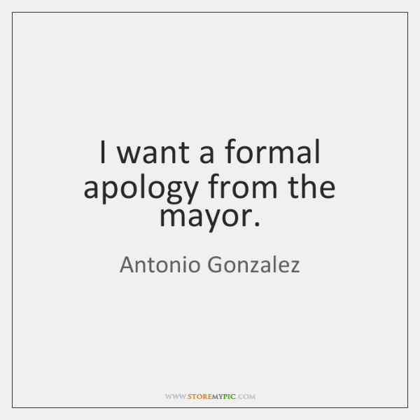 I want a formal apology from the mayor.