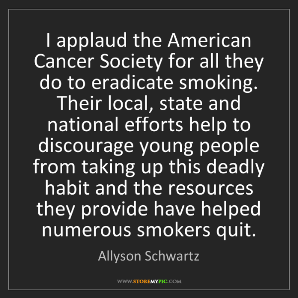 Allyson Schwartz: I applaud the American Cancer Society for all they do...