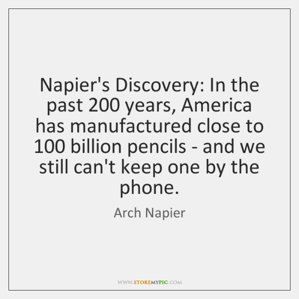 Napier's Discovery: In the past 200 years, America has manufactured close to 100 billion ...