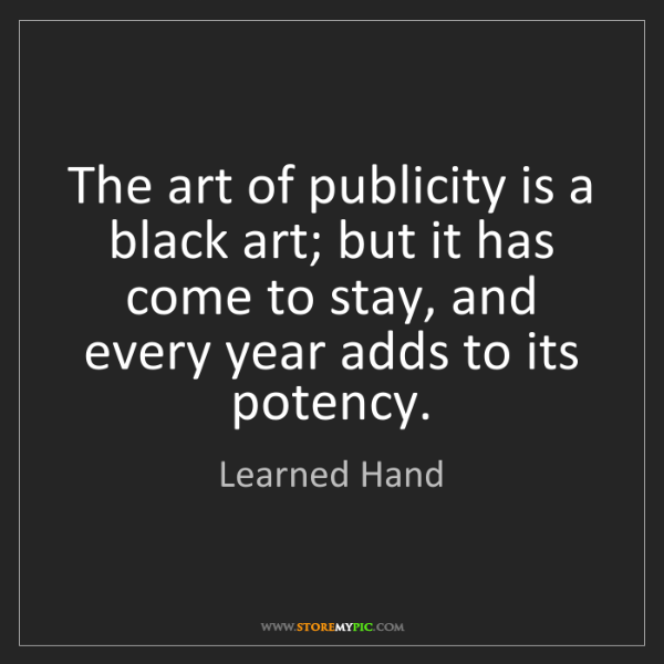 Learned Hand: The art of publicity is a black art; but it has come...