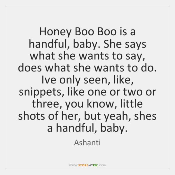 Honey Boo Boo is a handful, baby. She says what she wants ...