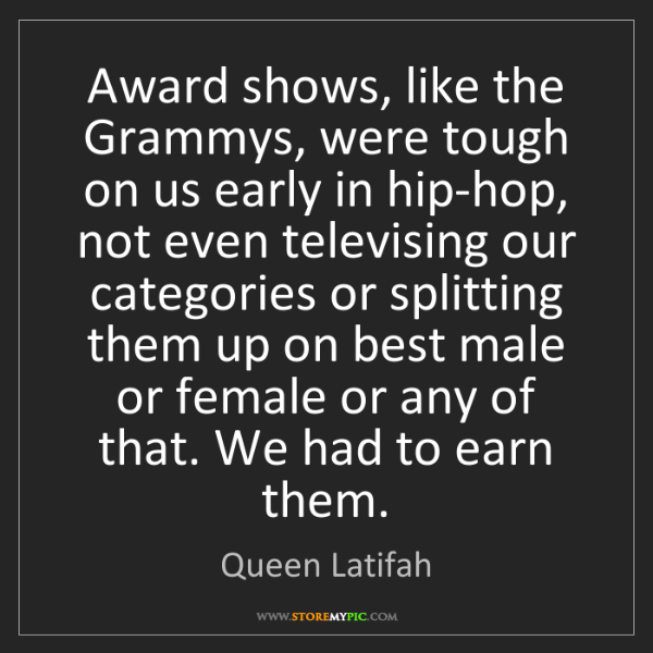 Queen Latifah: Award shows, like the Grammys, were tough on us early...