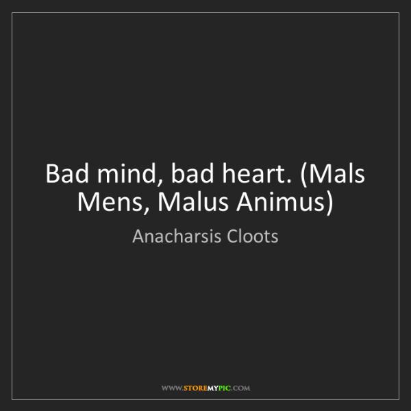 Anacharsis Cloots: Bad mind, bad heart. (Mals Mens, Malus Animus)