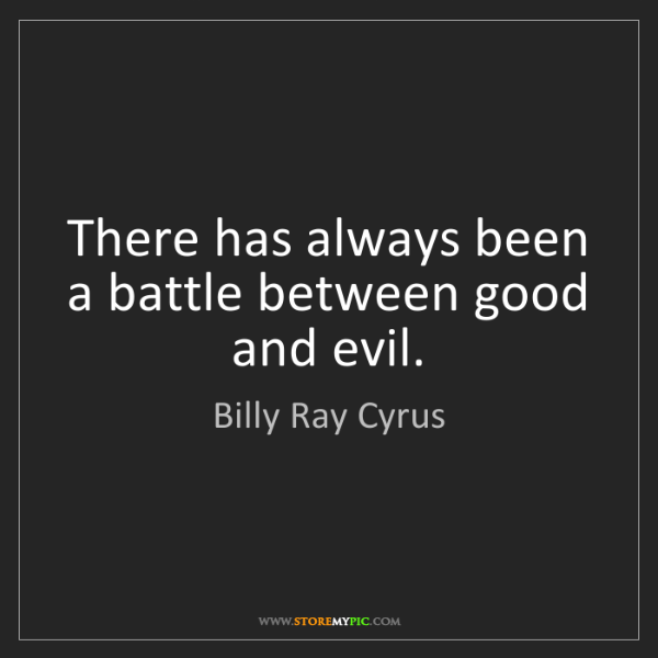 Billy Ray Cyrus: There has always been a battle between good and evil.