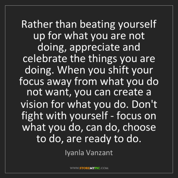 Iyanla Vanzant: Rather than beating yourself up for what you are not...