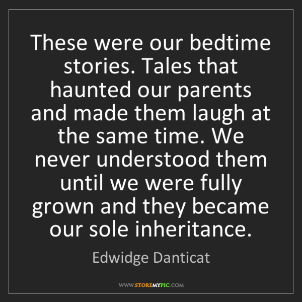 Edwidge Danticat: These were our bedtime stories. Tales that haunted our...