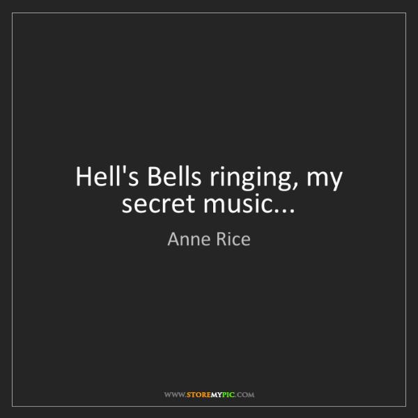 Anne Rice: Hell's Bells ringing, my secret music...