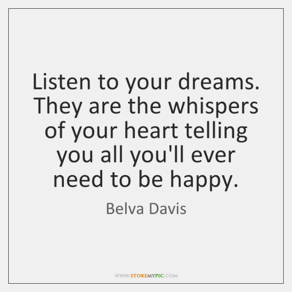 Listen to your dreams. They are the whispers of your heart telling ...