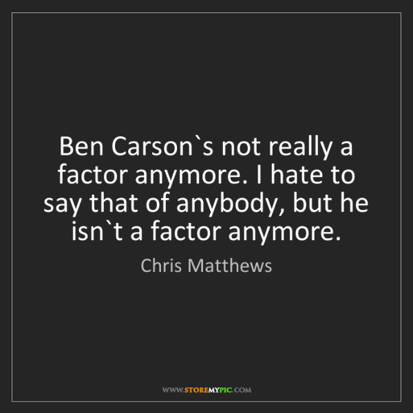 Chris Matthews: Ben Carson`s not really a factor anymore. I hate to say...
