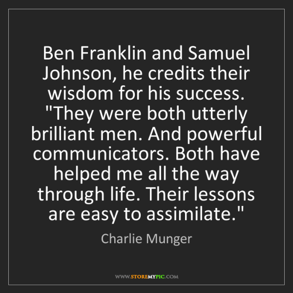 Charlie Munger: Ben Franklin and Samuel Johnson, he credits their wisdom...