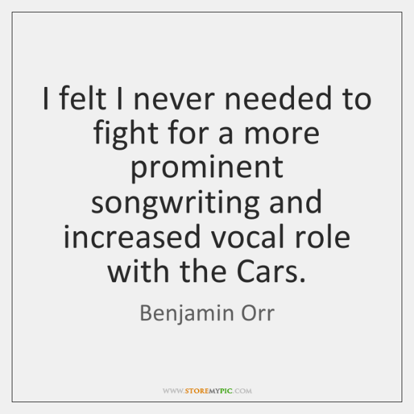 I felt I never needed to fight for a more prominent songwriting ...
