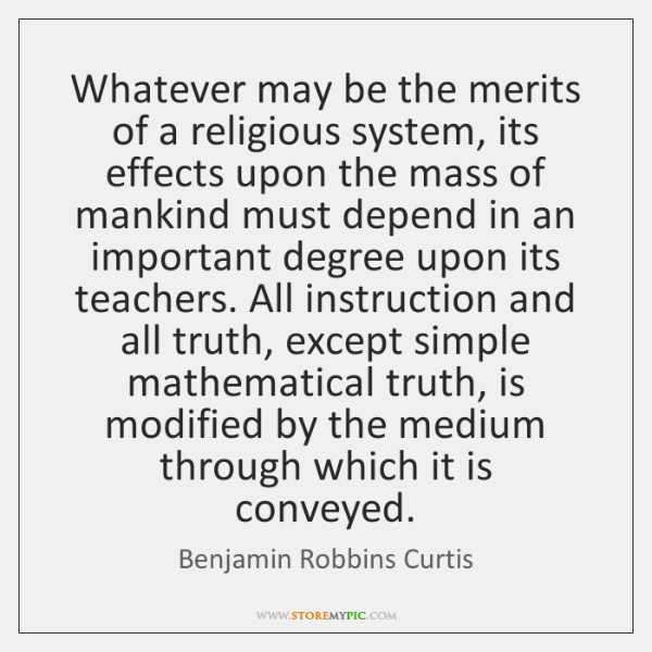 Whatever may be the merits of a religious system, its effects upon ...