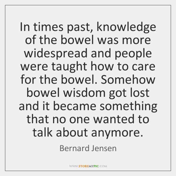 In times past, knowledge of the bowel was more widespread and people ...