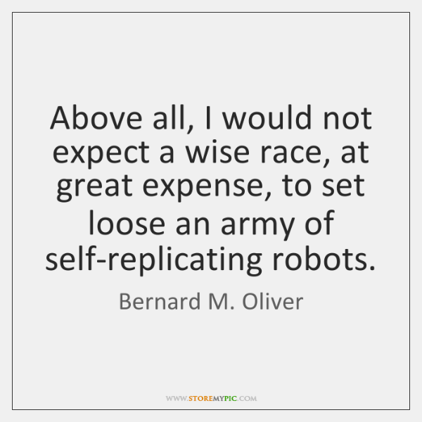 Above all, I would not expect a wise race, at great expense, ...
